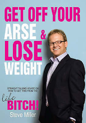 Get Off Your Arse and Lose Weight by Steve Miller the Life Bitch (paperback)  B3