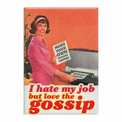 New Hate My Job But Love The Gossip Fridge Magnet Retro Funny Gift Adult Humour