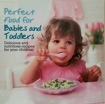 Perfect Food For Babies And Toddlers 2010 Excellent Hardback   G4