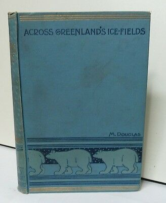 ACROSS GREENLAND'S ICE-FIELDS. Douglas, 1897, hardcover (re Nansen and Peary)