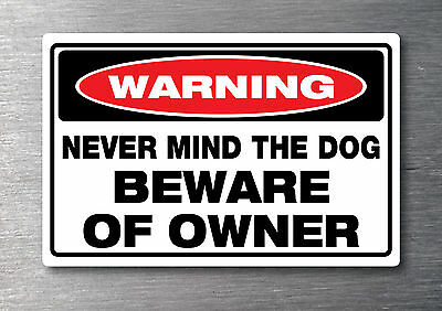 Never mind the dog beware of the Owner sticker water & fade proof 7 year vinyl