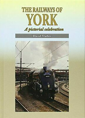York, The Railways Of York A Pictorial Celebration by David Mather