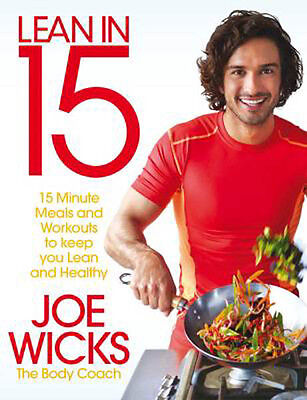 Lean in 15: 15 minute meals and workouts to keep you lean and healthy  Joe Wicks