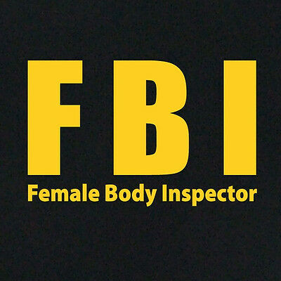 FBI - Funny T-shirt Female Body Inspector police costume special agent all sizes