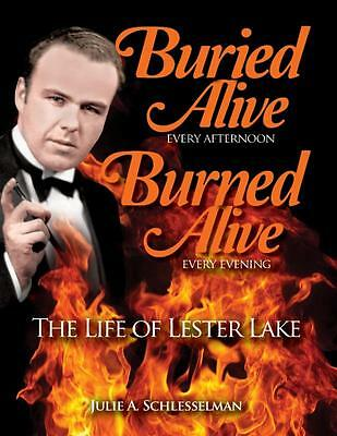 Buried Alive Every Afternoon Burned Alive Every Evening The Life of Lester Lake