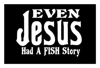 Even JESUS Had a FISH Story 5x7 Religous Fishing Boat CAR WINDOW DECAL STICKER