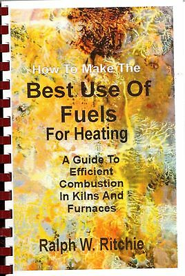 How to Makethe Best Use of Fuels for Heating & Kilns by Ralph W. Ritchie  1995