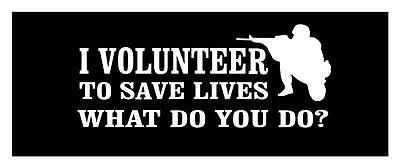 I Volunteer To Save Lives 4X9 Usmc Usn Usaf Army Vinyl Car Window Decal Sticker