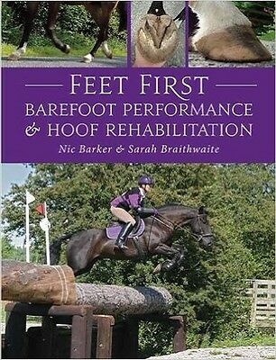 Feet First :Barefoot Performance & Hoof Rehab Nic Barker & Sarah Braithwaite NEW