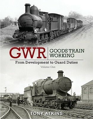 GWR Goods Train Working From Development to Guard Duties Volume One