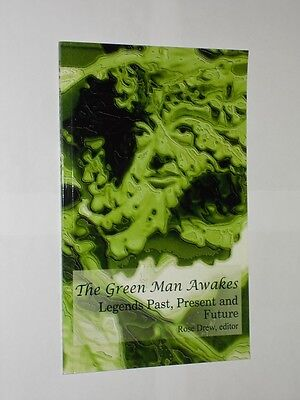 The Green Man Awakes Legends Past, Present And Future. Rose Drew Edited 2011.