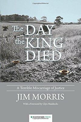 The Day the King Died: A Terrible Miscarriage of Justice New Paperback Book Jim