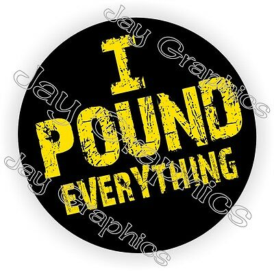 I Pound Everything Hard Hat Sticker | Decal Funny Welding Helmet Label Badge USA