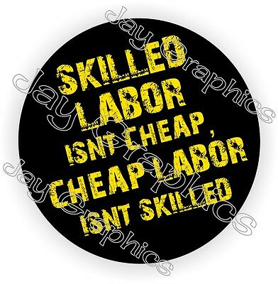 Skilled Labor Isnt Cheap Hard Hat Sticker ~ Decal Helmet Label Motorcycle Funny
