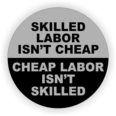 Skilled Labor Isnt Cheap...Funny Hard Hat Sticker / Motorcycle Helmet Decal USA