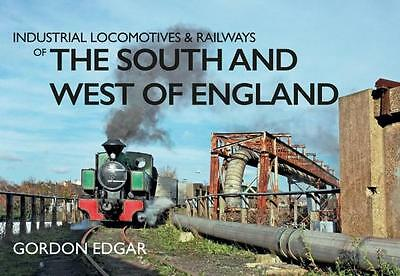 Industrial Locomotives & Railways of the South and West England -