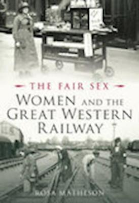 Women and the Great Western Railway By Rosa Matheson
