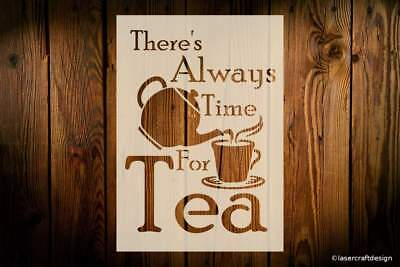 There's Always Time For Tea, Craft Stencil, Various Sizes, 190 MIcron, Reusable