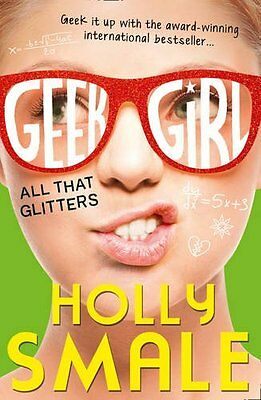 All That Glitters (Geek Girl, Book 4) New Paperback Book Holly Smale