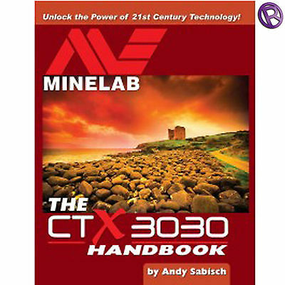 Minelab The CTX3030 Handbook by Andy Sabisch