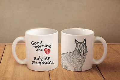 "Belgian Shepherd - a mug with a dog. ""Good morning and love..."""