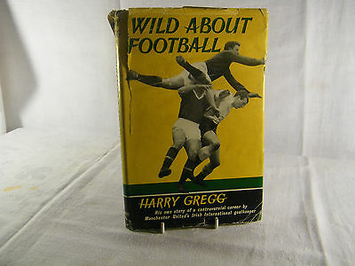 """ Wild About Football "" by Harry Gregg, Man/ Uni International Goalkeeper Signed"