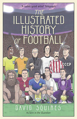 The Illustrated History of Football | David Squires