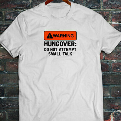 WARNING HUNGOVER FUNNY HUMOR TALK PARTY BEER MEME Mens White T-Shirt
