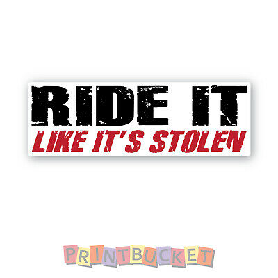Ride it like its stolen sticker quality 7 year vinyl non fade w/proof decal