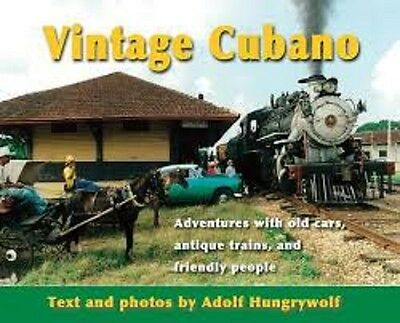Vintage Cubano - Adolf Hungrywolf old cars, antique trains, and friendly people
