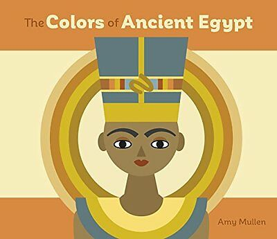 The Colors of Ancient Egypt New Board book  Amy Mullen