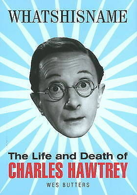 Whatshisname: The Life and Death of Charles Hawtrey by Wes Butters (Paperback, …
