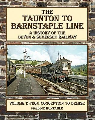 Taunton to Barnstaple Line : A History of the Devon & Somerset Railway Volume 1