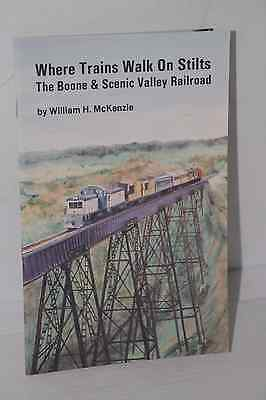 WHERE TRAINS WALK ON STILTS The Boone & Scenic Valley Railroad
