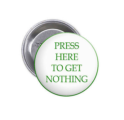 """New PRESS HERE TO GET NOTHING Big 2.25"""" Pinback Button Badge FUNNY JOKE"""