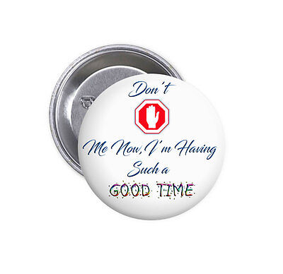 """New Don't Stop Me Now I'm Having Good Time Big 2.25"""" Pinback Button Badge QUEEN"""
