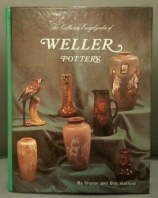 Collector's Encyclopedia of Weller Pottery by Bob Huxford and Sharon Huxford...