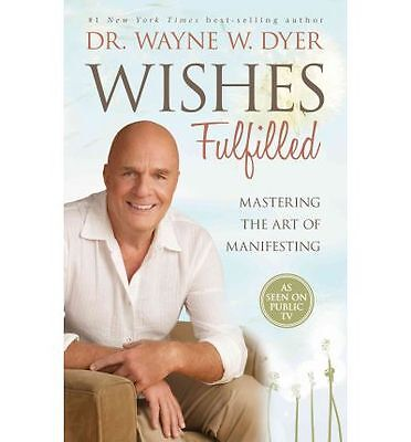 Wishes Fulfilled Mastering the Art of Manifesting by Dr Wayne W Dyer Hardcover
