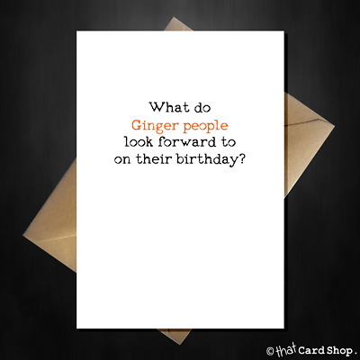 Funny Birthday Card For The Ginger In Your Life Him Her Friend Joke Comedy