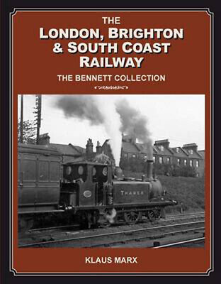 London Brighton & South Coast Railway : the Bennett Collection by Klaus Marx...