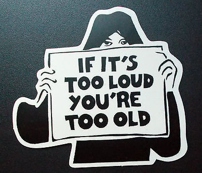 """Sticker Sticker Decal Matt finish """"IF IT'S TOO LOUD YOU'RE too OLD"""""""