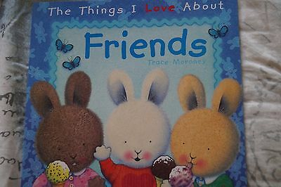 The Things I Love About Friends Trace Moroney Soft Cover Children Book Brand New