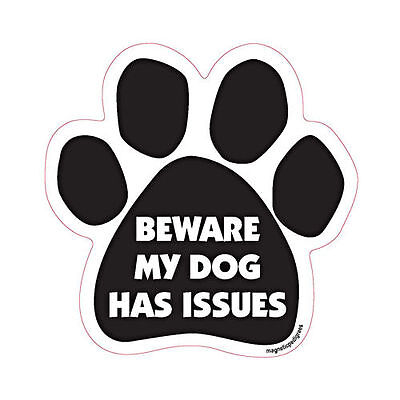 Beware My Dog Has Issues Dog Paw Quote Car Magnet