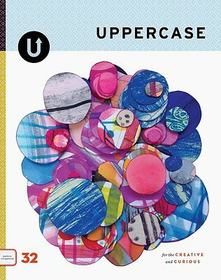 Uppercase Magazine Issue 32 January - March 2017 For the creative and curious