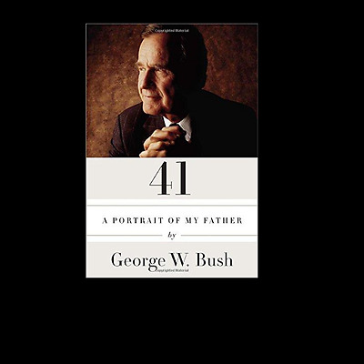 41: A Portrait of My Father h w  Hardcover book by President George W. Bush