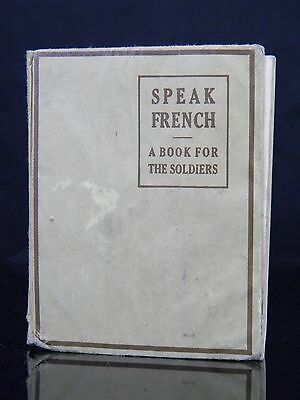 "Rare WW1 1917 "" Speak French A Book For Soldiers "" By Goldsmith Publishing Co."