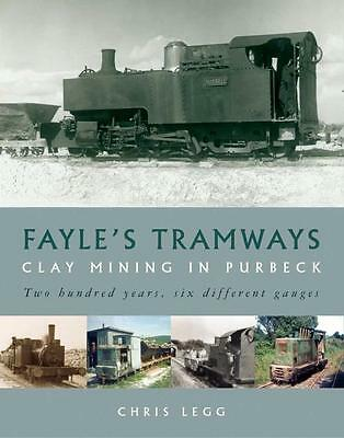 Fayle's Tramways  Clay mining in Purbeck Two hundred years, six different gauges