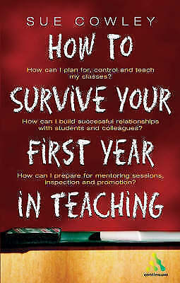 How to Survive Your First Year in Teaching by Sue Cowley (Paperback, 2003)