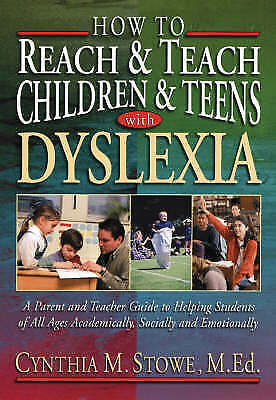 How to Reach and Teach Children and Teens with Dyslexia by C.M. Stowe...
