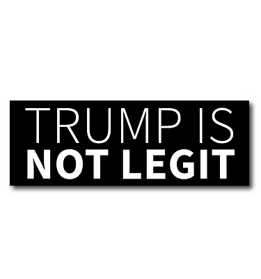 "1 ""TRUMP IS NOT LEGIT"" Anti Donald Trump Dump Trump Bumper Sticker - FREE SHIP!"